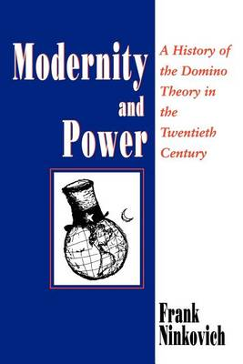 Modernity and Power: History of the Domino Theory in the Twentieth Century (Paperback)