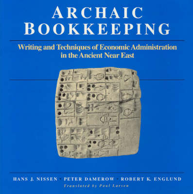 Archaic Bookkeeping: Early Writing and Techniques of Economic Administration in the Ancient Near East (Hardback)