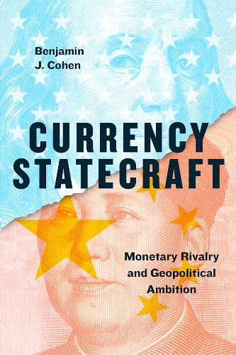 Currency Statecraft: Monetary Rivalry and Geopolitical Ambition (Paperback)