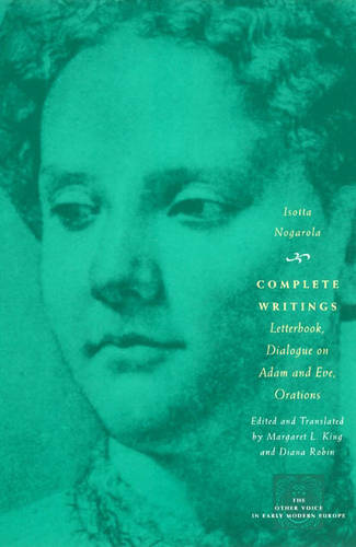 Complete Writings: Letterbook, Dialogue on Adam and Eve, Orations - The Other Voice in Early Modern Europe (Paperback)