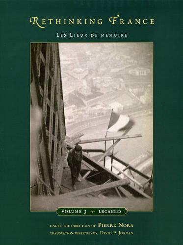 Rethinking France: Vol. 3: Les Lieux De Memoire, Volume 3: Legacies (Hardback)