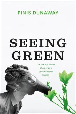 Seeing Green: The Use and Abuse of American Environmental Images (Paperback)