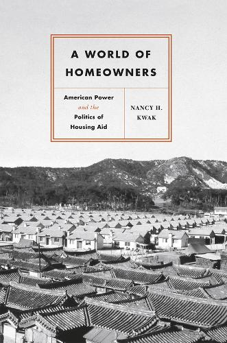 A World of Homeowners: American Power and the Politics of Housing Aid - Historical Studies of Urban America (Paperback)