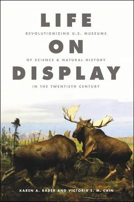 Life on Display: Revolutionizing U.S. Museums of Science and Natural History in the Twentieth Century (Paperback)