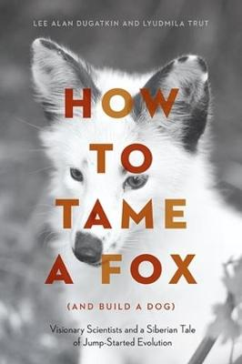 How to Tame a Fox (and Build a Dog): Visionary Scientists and a Siberian Tale of Jump-Started Evolution (Paperback)