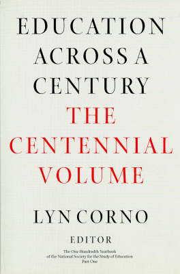 Education Across a Century: The Centennial Volume - National Society for the Study of Education 100th yearbook Part 1 (Hardback)