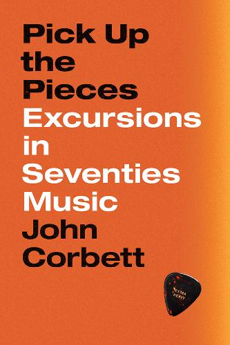 Pick Up the Pieces: Excursions in Seventies Music (Hardback)