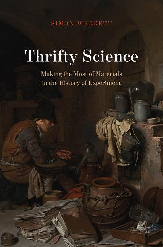 Thrifty Science: Making the Most of Materials in the History of Experiment (Hardback)