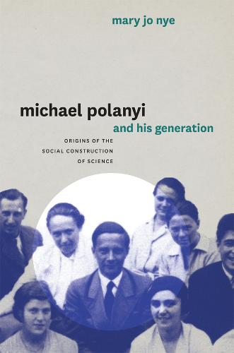 Michael Polanyi and His Generation: Origins of the Social Construction of Science (Hardback)