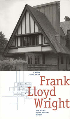A Guide to Oak Park's Frank Lloyd Wright and Prairie School Historic District (Paperback)