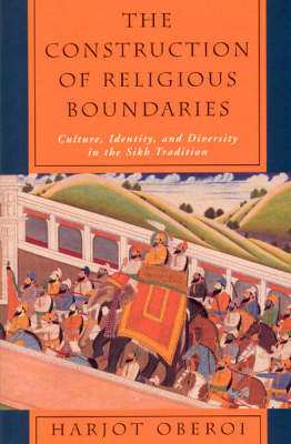 The Construction of Religious Boundaries: Culture, Identity and Diversity in the Sikh Tradition (Hardback)