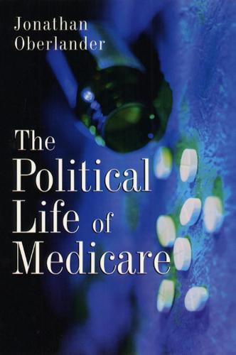 The Political Life of Medicare - American Politics & Political Economy S. (Hardback)