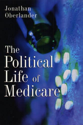 The Political Life of Medicare - American Politics & Political Economy S. (Paperback)