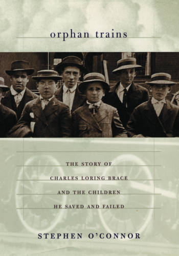 Orphan Trains: The Story of Charles Loring Brace and the Children He Saved and Failed (Paperback)