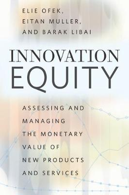 Innovation Equity: Assessing and Managing the Monetary Value of New Products and Services (Hardback)