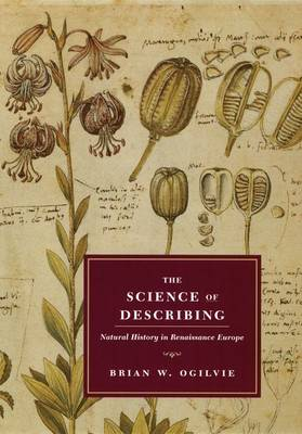 The Science of Describing: Natural History in Renaissance Europe (Hardback)