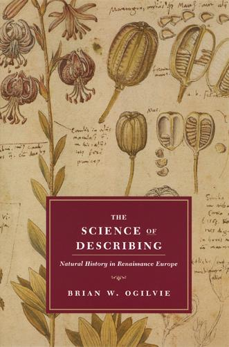 The Science of Describing: Natural History in Renaissance Europe (Paperback)
