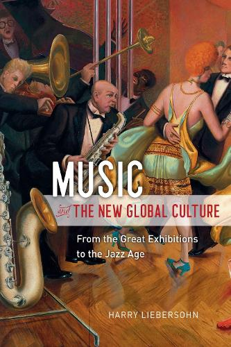 Music and the New Global Culture: From the Great Exhibitions to the Jazz Age - Big Issues in Music (Hardback)