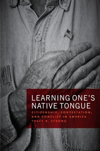 Learning One's Native Tongue: Citizenship, Contestation, and Conflict in America (Hardback)