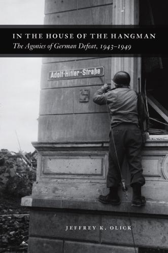 In the House of the Hangman: The Agonies of German Defeat, 1943-1949 (Hardback)