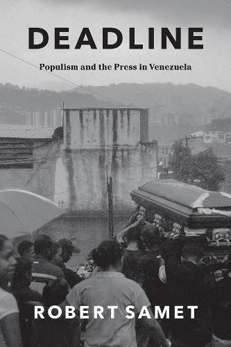 Deadline: Populism and the Press in Venezuela - Chicago Studies in Practices of Meaning (Paperback)
