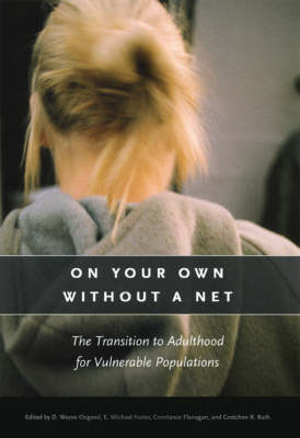 On Your Own without a Net: The Transition to Adulthood for Vulnerable Populations - John D. and Catherine T. MacArthur Foundation Series on Mental Health and Development (Hardback)