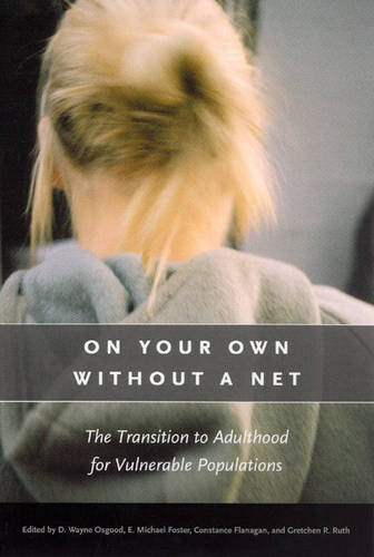 On Your Own without a Net: The Transition to Adulthood for Vulnerable Populations - John D. and Catherine T. MacArthur Foundation Series on Mental Health and Development (Paperback)