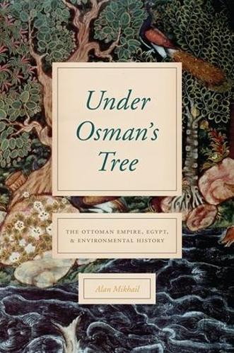 Under Osman's Tree: The Ottoman Empire, Egypt, and Environmental History (Paperback)