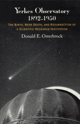 Yerkes Observatory, 1892-1950: The Birth, Near Death and Resurrection of a Scientific Research Institution (Paperback)