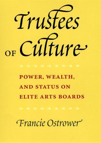 Trustees of Culture: Power, Wealth and Status on Elite Arts Boards (Hardback)