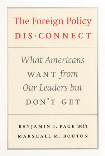 The Foreign Policy Disconnect: What Americans Want from Our Leaders But Don't Get - American Politics & Political Economy S. (Paperback)
