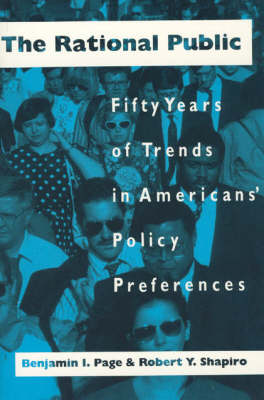 The Rational Public: Fifty Years of Trends in Americans' Policy Preferences - American Politics & Political Economy S. (Paperback)