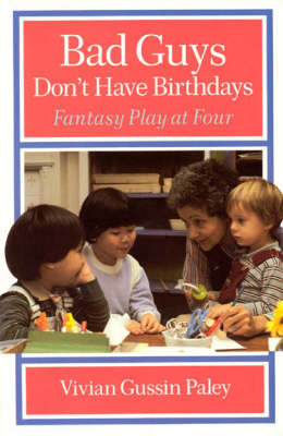 Bad Guys Don't Have Birthdays: Fantasy Play at Four (Paperback)