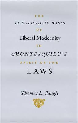 The Theological Basis of Liberal Modernity in Montesquieu's Spirit of the Laws (Hardback)