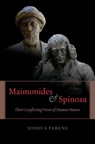 Maimonides and Spinoza: Their Conflicting Views of Human Nature (Hardback)