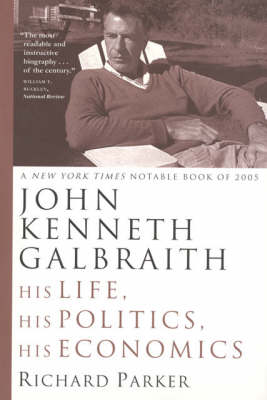 John Kenneth Galbraith: His Life, His Politics, His Economics (Paperback)