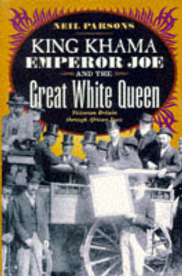 King Khama, Emperor Joe and the Great White Queen: Victorian Britain Through African Eyes (Paperback)