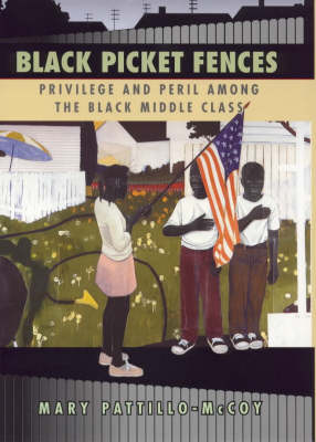 Black Picket Fences: Privilege and Peril Among the Black Middle Class (Hardback)