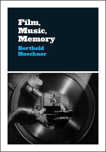 Film, Music, Memory - Cinema and Modernity (Paperback)