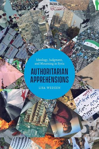 Authoritarian Apprehensions: Ideology, Judgment, and Mourning in Syria - Chicago Studies in Practices of Meaning (Paperback)