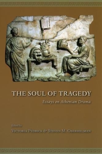 The Soul of Tragedy: Essays on Athenian Drama (Paperback)