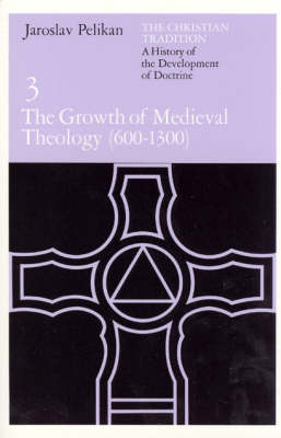 Christian Tradition: The Growth of Mediaeval Theology, 600-1300 A.D v. 3: A History of the Development of Doctrine - The Christian Tradition: A History of the Development of Christian Doctrine 3 (Paperback)