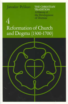 Christian Tradition: Reformation of Church and Dogma, 1300-1700 v. 4: A History of the Development of Doctrine - The Christian Tradition: A History of the Development of Christian Doctrine 4 (Paperback)