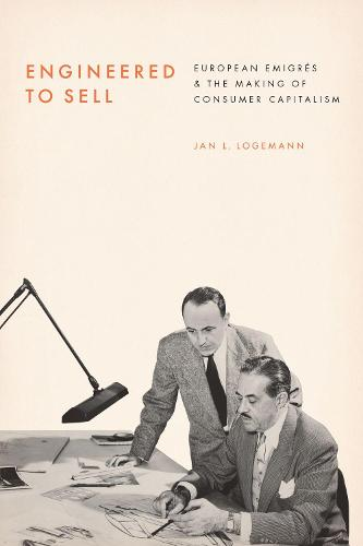 Engineered to Sell: European  migr s and the Making of Consumer Capitalism (Hardback)