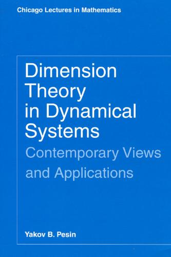 Dimension Theory in Dynamical Systems: Contemporary Views and Applications - Chicago Lectures in Mathematics C (Paperback)