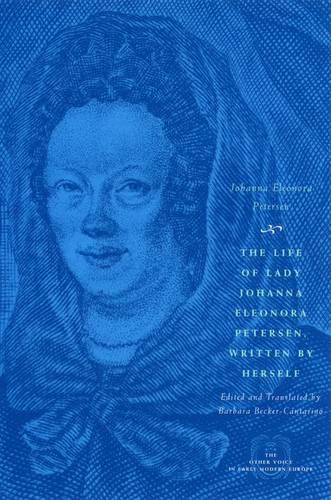 The Life of Lady Johanna Eleonora Petersen, Written by Herself: Pietism and Women's Autobiography in Seventeenth-century Germany - Other Voice in Early Modern Europe (Hardback)
