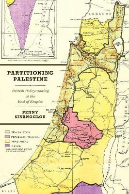 Partitioning Palestine: British Policymaking at the End of Empire (Hardback)
