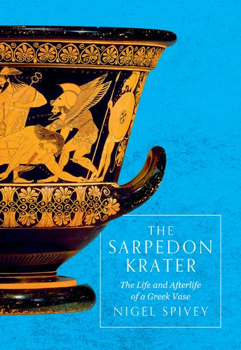 The Sarpedon Krater: The Life and Afterlife of a Greek Vase (Hardback)