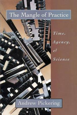 The Mangle of Practice: Time, Agency, and Science (Paperback)