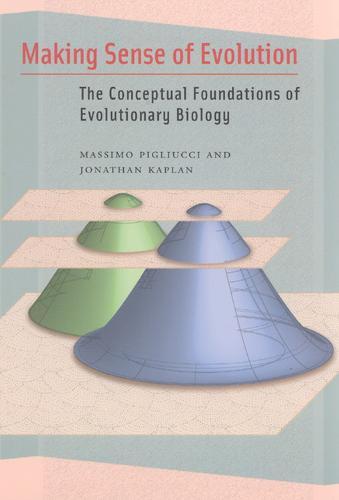 Making Sense of Evolution: The Conceptual Foundations of Evolutionary Biology (Hardback)